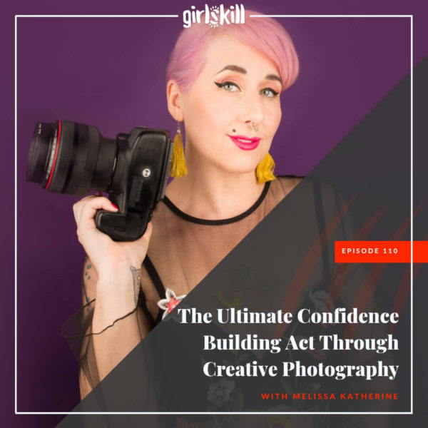 Blooming From Within: The Ultimate Confidence Building Act Through Creative Photography Podcast with Girlskill